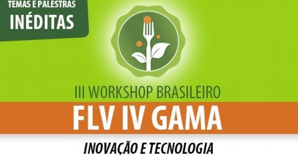 Workshop Brasileiro FLV IV Gama vai tratar de Inovação e Tecnologia